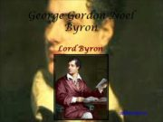 George Gordon Noel Byron Lord Byron pptforschool.ru He
