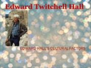 Edward Hall's cultural factors Edward Twitchell Hall Biography