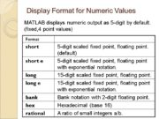 Display Format for Numeric Values MATLAB displays numeric