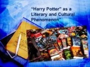 """Harry Potter"" as a Literary and Cultural Phenomenon"""