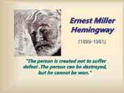 Ernest Miller Hemingway (1899-1961) «The person is created