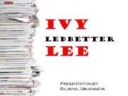 Ivy Ledbetter Lee Presentation by: Bilibina ,Ubushaeva Vocabulary