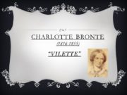 """VILETTE"" cHARLOTTE bRONTE (1816-1855) Born in 1816, the"