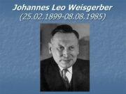 Johannes Leo Weisgerber (25.02.1899-08.08.1985) Biography Contribution Leo Weisgerber