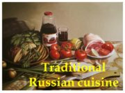 Traditional Russian cuisine Russian cuisine is one of