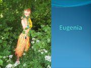 Eugenia Middle-height & slim; In her early twenties;