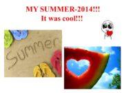 MY SUMMER-2014!!! It was cool!!! My summer began