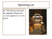 Spinning car In 1769 Arkrayt invented the spinning