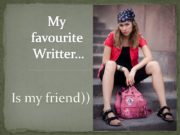 My favourite Writter… Is my friend)) Her name