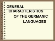 GENERAL CHARACTERISTICS OF THE GERMANIC LANGUAGES OUTLINE 1.