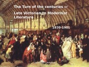 Late Victorian to Modernism 1 The Turn of