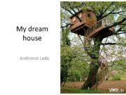 My dream house Andreeva Lada I think, when