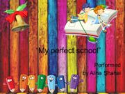 """""""My perfect school"""" Performed by Alina Shahai Plan:"""