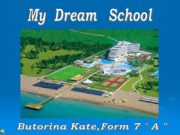 My Dream School Butorina Kate,Form 7 » A