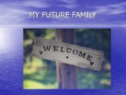 MY FUTURE FAMILY ME)))) I Will be a