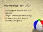 Market segmentation Dividing the market into sub-groups. Target