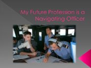 My Future Profession is a Navigating Officer The