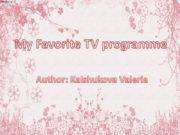 My Favorite TV programme Author: Kalshukova Valeria Many