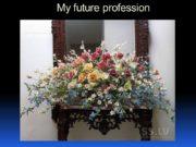 My future profession Floristics Floristics (from armor. flora),