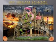 My Dream School School for me I could