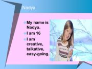 Nadya My name is Nadya. I am 16