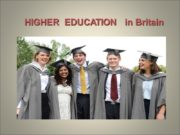 HIGHER EDUCATION in Britain Higher education begins at