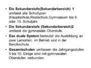 Die Sekundarstufe(Sekundarbereich) 1 umfasst alle Schultypen (Hauptschule,Realschule,Gymnasium bis