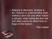 Science is discovery. Science is fun. Science is