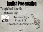 English Presentation Illyashov Illya From 8-B Theacher:Sheremet T.V.