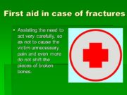 First aid in case of fractures Assisting the
