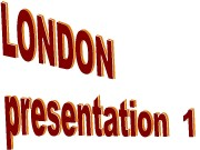LONDON   • London is the capital