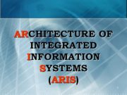 ARCHITECTURE OF INTEGRATED INFORMATION SYSTEMS (ARIS) 1 ARIS