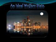 An Ideal Welfare State. An Ideal Welfare State.