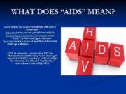"WHAT DOES ""AIDS"" MEAN? AIDS stands for Acquired"