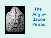 The Anglo-Saxon Period When the Romans left Britain