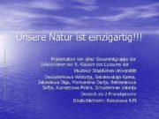 Unsere Natur ist einzigartig!!! Präsentation von einer Gesammtgruppe