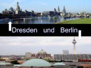 Dresden und Berlin Berlin ist Bundeshaptstadt der Bundesrepublik
