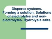 Disperse systems. Forming a solution. Solutions of electrolytes