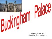 Buckingham Palace Presented by Nastia Porushnyk Buckingham Palace