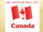 "the ""Land of the Maple Leaf"" Geographical position"