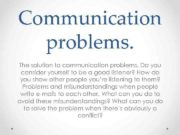 Communication problems The solution to communication problems Do