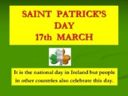 SAINT PATRICK'S DAY 17th MARCH It is the