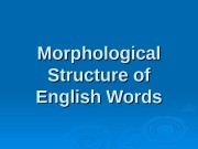 Morphological Structure of English Words  The word