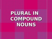 PLURAL IN  COMPOUND NOUNS  1. As