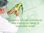 Products of high nutritional and biological value of