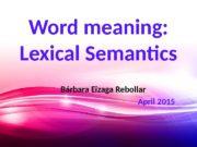 Word meaning:  Lexical Semantics Bárbara Eizaga Rebollar