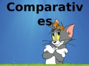 Comparativ es  Make up sentences  •