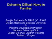 Delivering Difficult News to Families Sarojini Budden M.D.