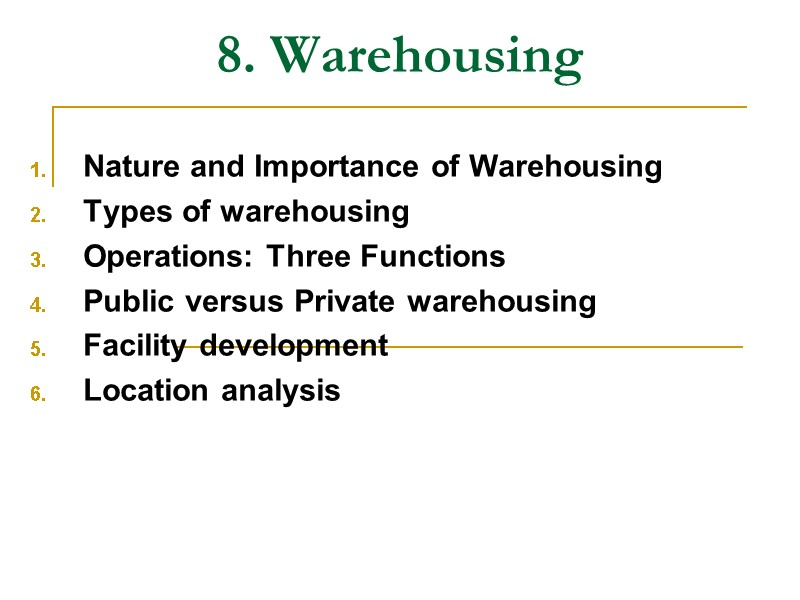 8  Warehousing Nature and Importance of Warehousing Types