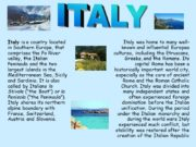 ITALY Italy is a country located in Southern